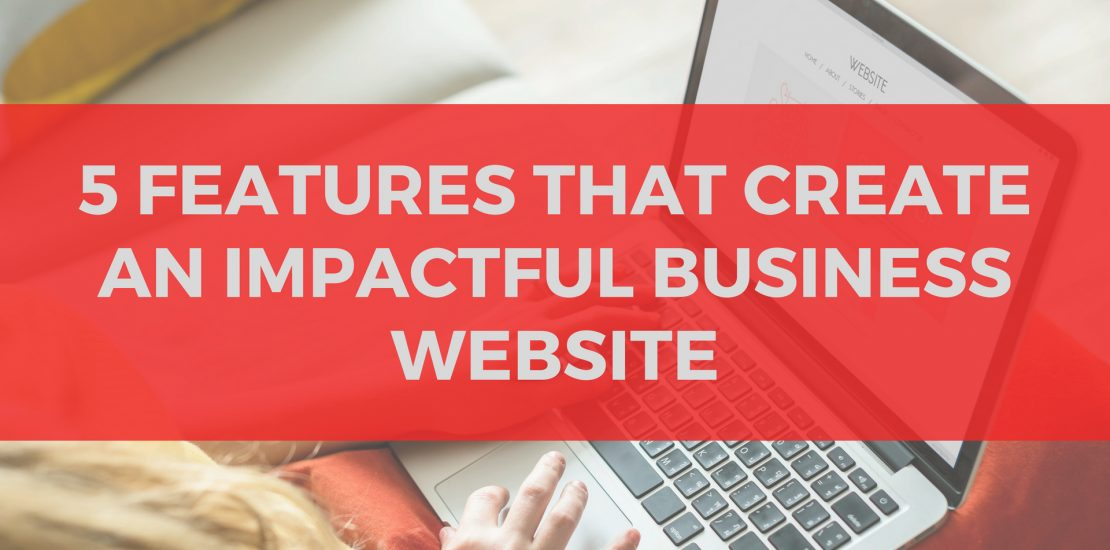"An Image with text written ""5 Features that Create an Impactful Business Website"""